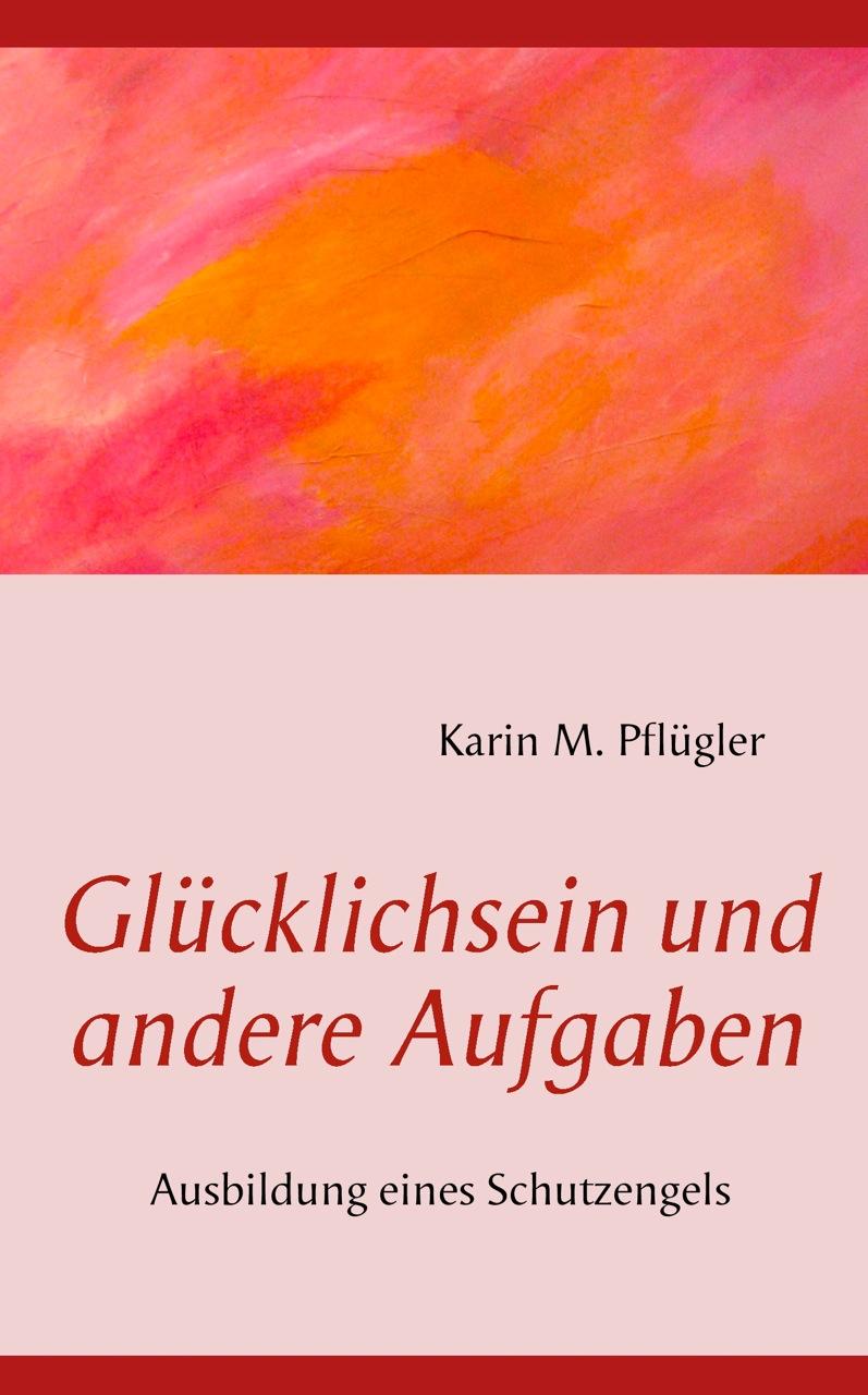 Karin Maria Pflügler | Buch Glücklichsein und andere Aufgaben